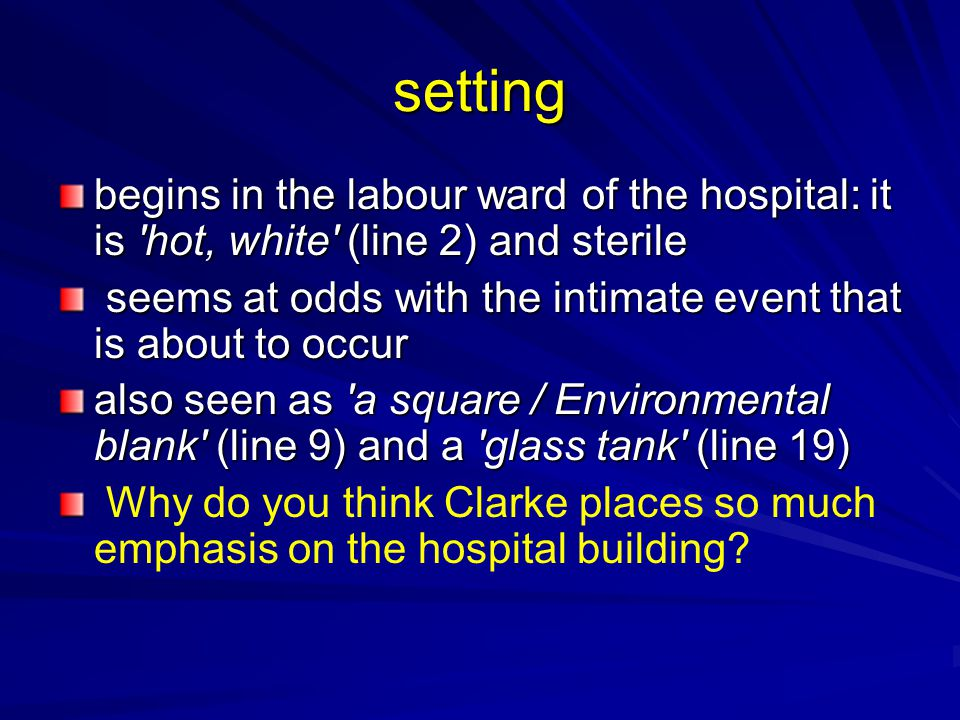 setting begins in the labour ward of the hospital: it is hot, white (line 2) and sterile.