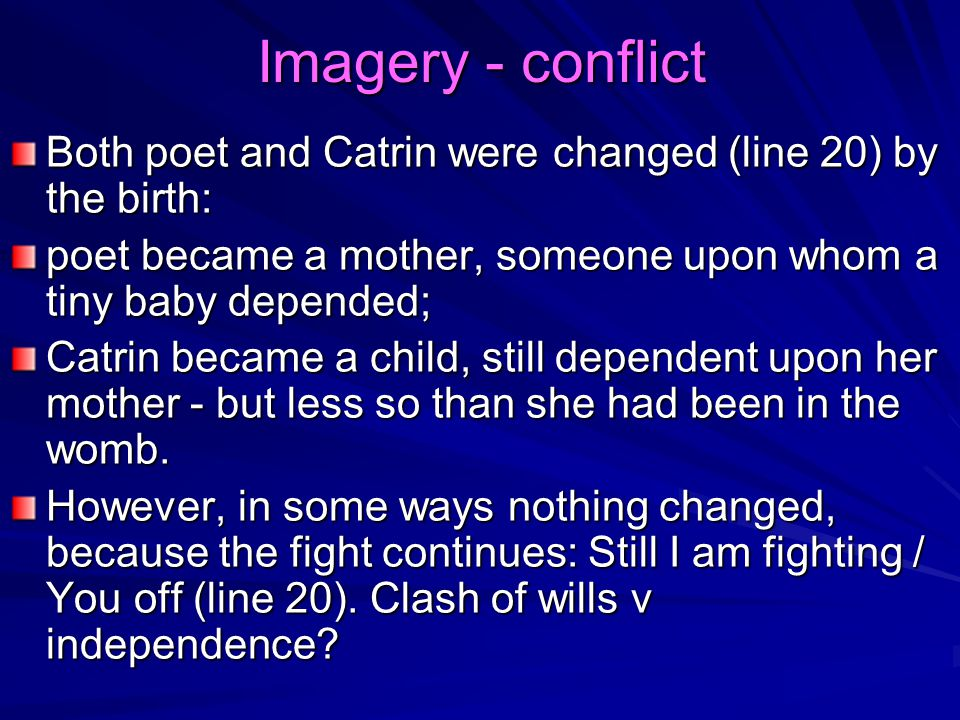 Imagery - conflict Both poet and Catrin were changed (line 20) by the birth: poet became a mother, someone upon whom a tiny baby depended;