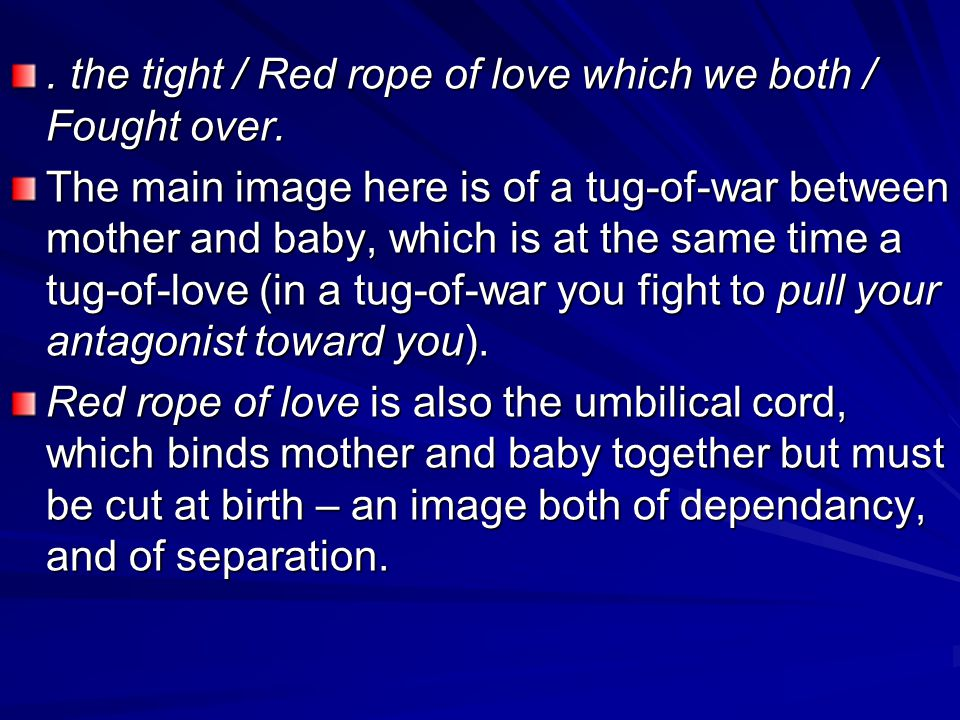 . the tight / Red rope of love which we both / Fought over.