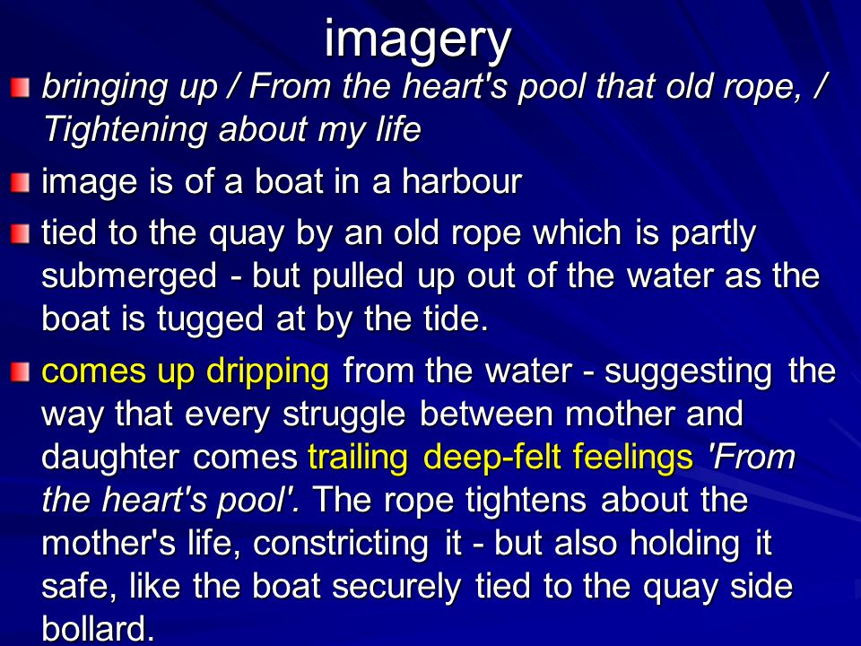 imagery bringing up / From the heart s pool that old rope, / Tightening about my life. image is of a boat in a harbour.