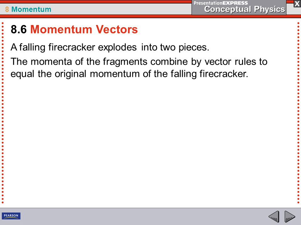 8.6 Momentum Vectors A falling firecracker explodes into two pieces.