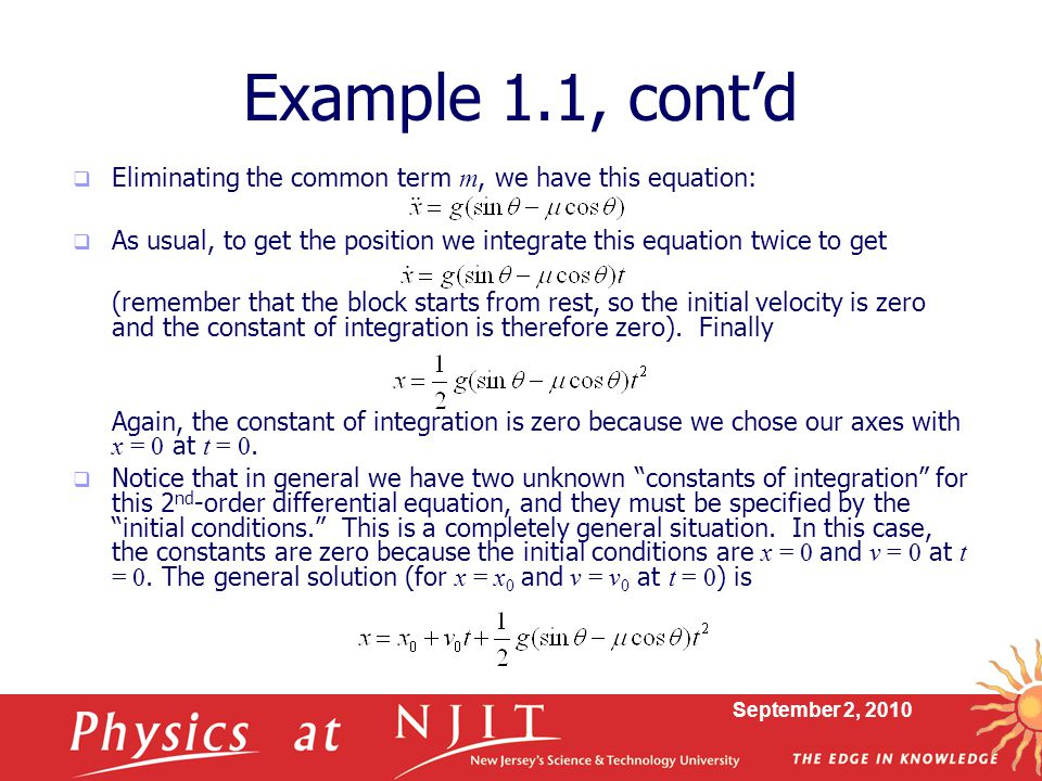 Example 1.1, cont'd Eliminating the common term m, we have this equation: As usual, to get the position we integrate this equation twice to get.