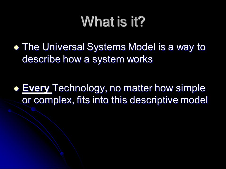 What is it The Universal Systems Model is a way to describe how a system works.