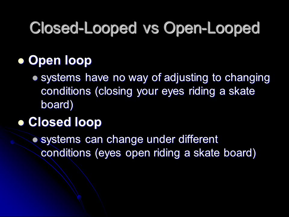Closed-Looped vs Open-Looped