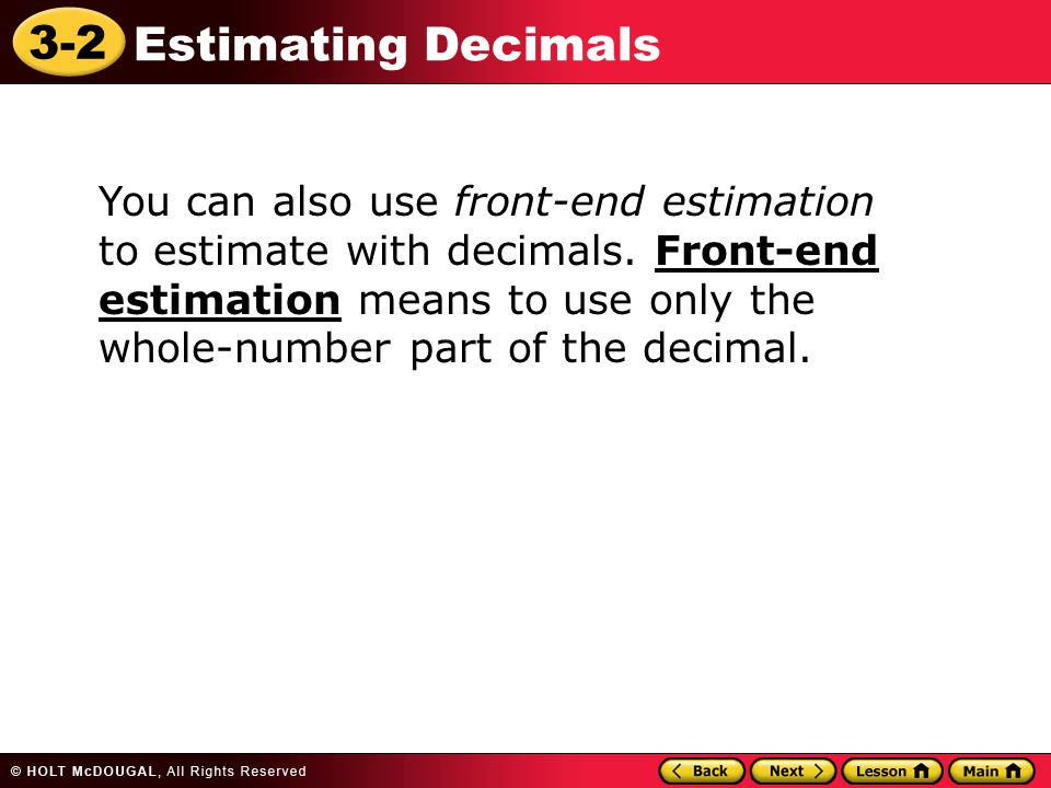 You can also use front-end estimation to estimate with decimals