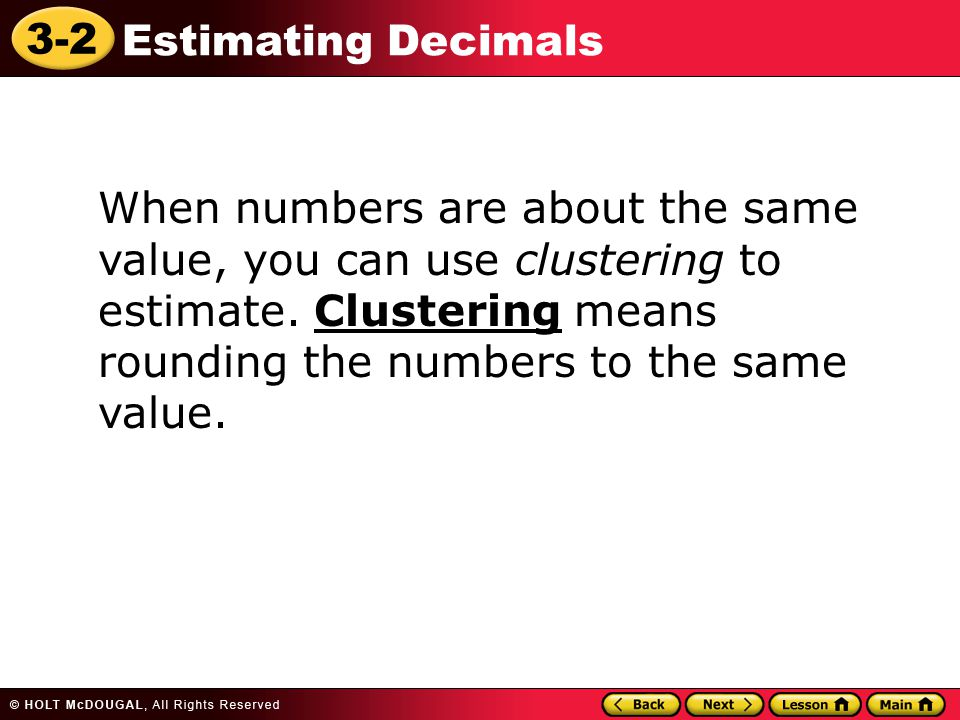 When numbers are about the same value, you can use clustering to estimate.