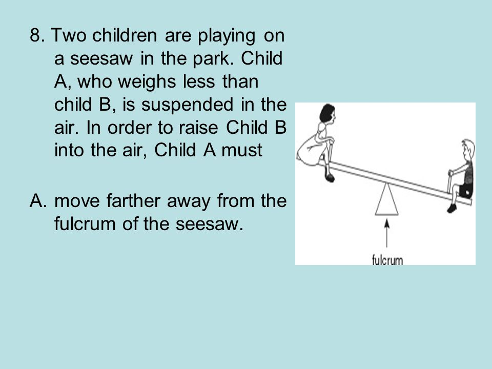 8. Two children are playing on a seesaw in the park