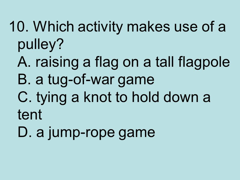 10. Which activity makes use of a pulley. A