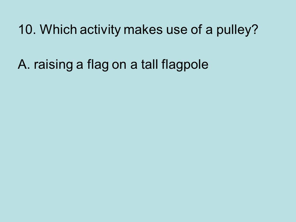 10. Which activity makes use of a pulley
