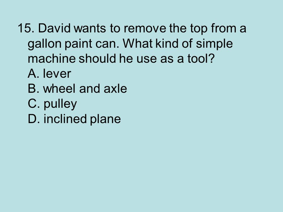 15. David wants to remove the top from a gallon paint can