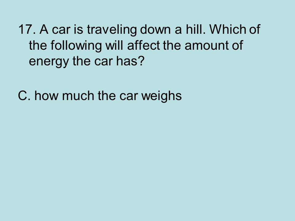 17. A car is traveling down a hill
