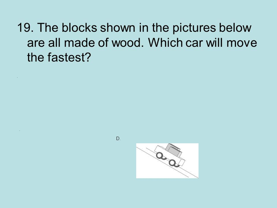 19. The blocks shown in the pictures below are all made of wood