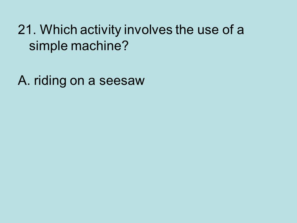 21. Which activity involves the use of a simple machine