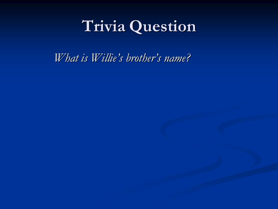 Trivia Question What is Willie's brother's name