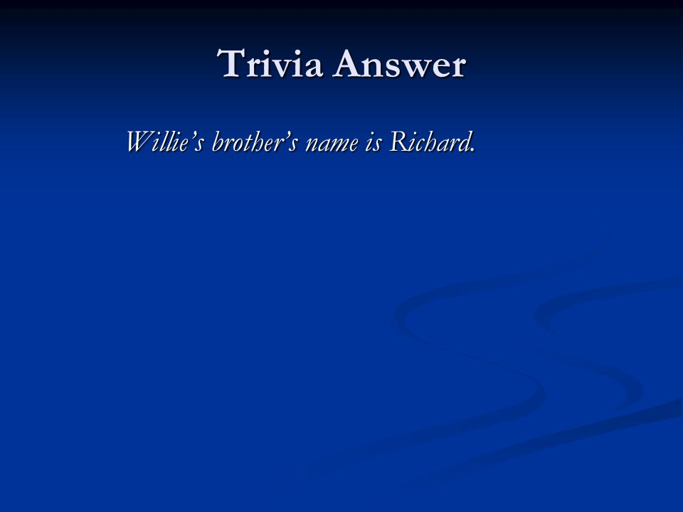 Trivia Answer Willie's brother's name is Richard.