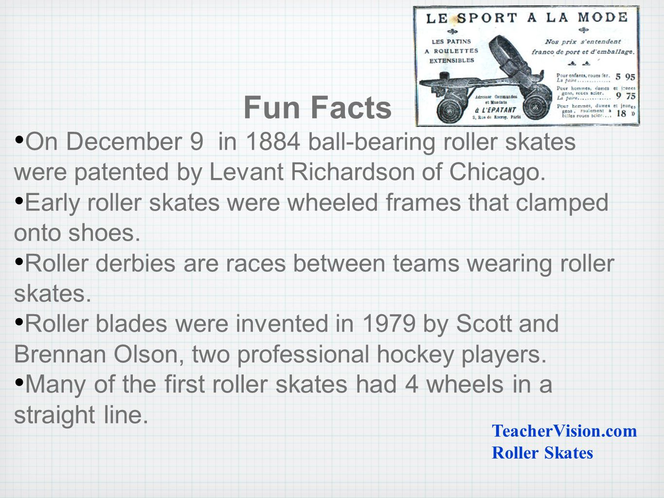 Fun Facts On December 9 in 1884 ball-bearing roller skates were patented by Levant Richardson of Chicago.