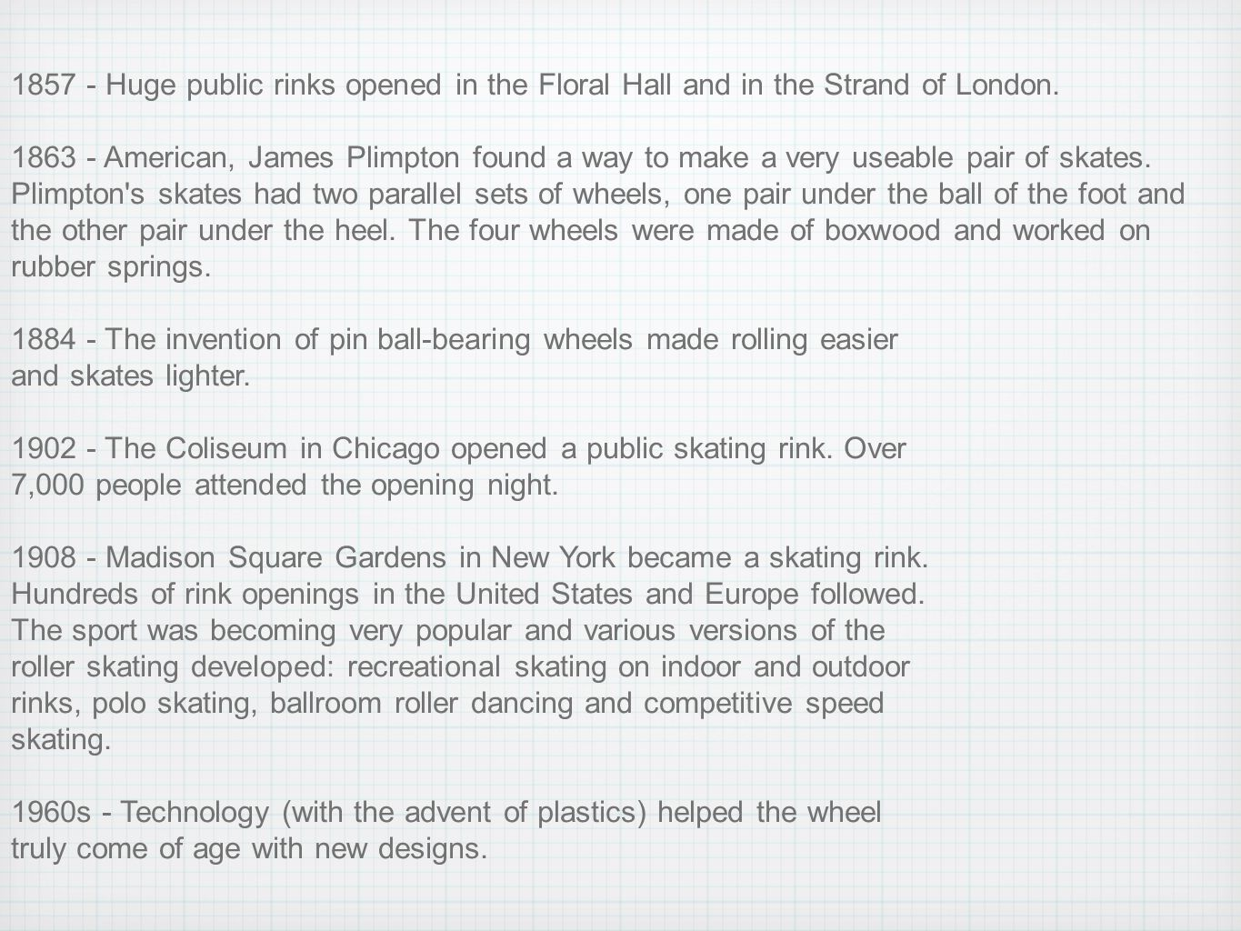 1857 - Huge public rinks opened in the Floral Hall and in the Strand of London.