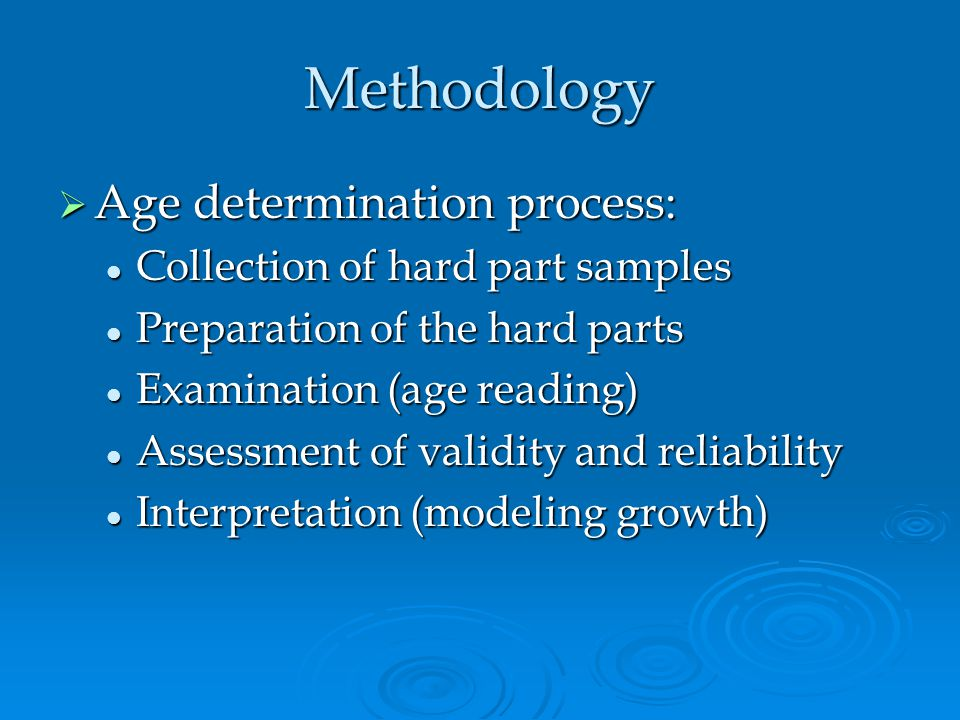 Methodology Age determination process: Collection of hard part samples