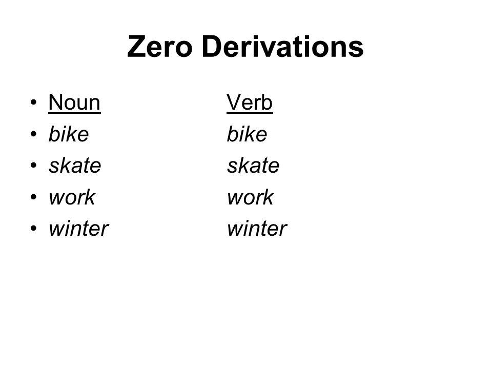 Zero Derivations Noun Verb bike bike skate skate work work