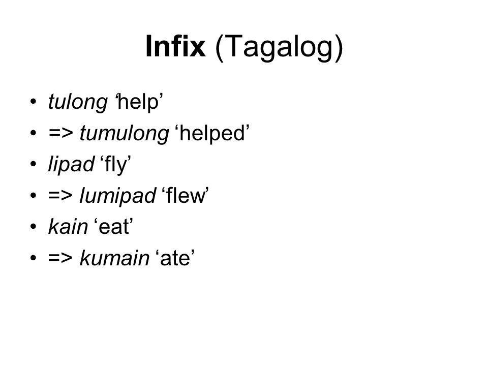 Infix (Tagalog) tulong 'help' => tumulong 'helped' lipad 'fly'