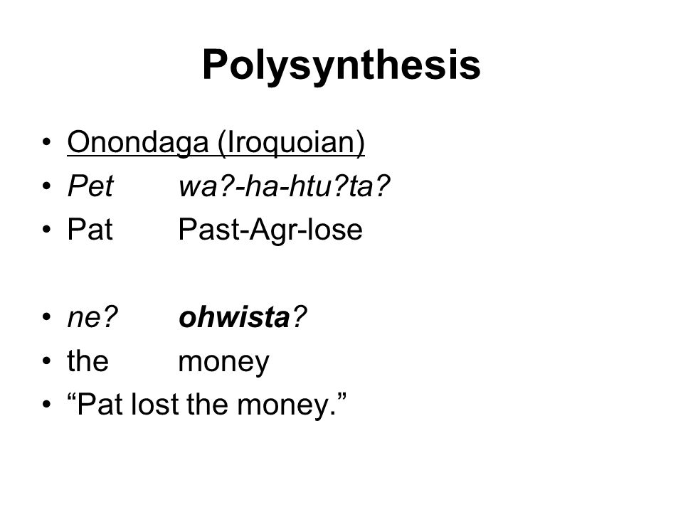 Polysynthesis Onondaga (Iroquoian) Pet wa -ha-htu ta