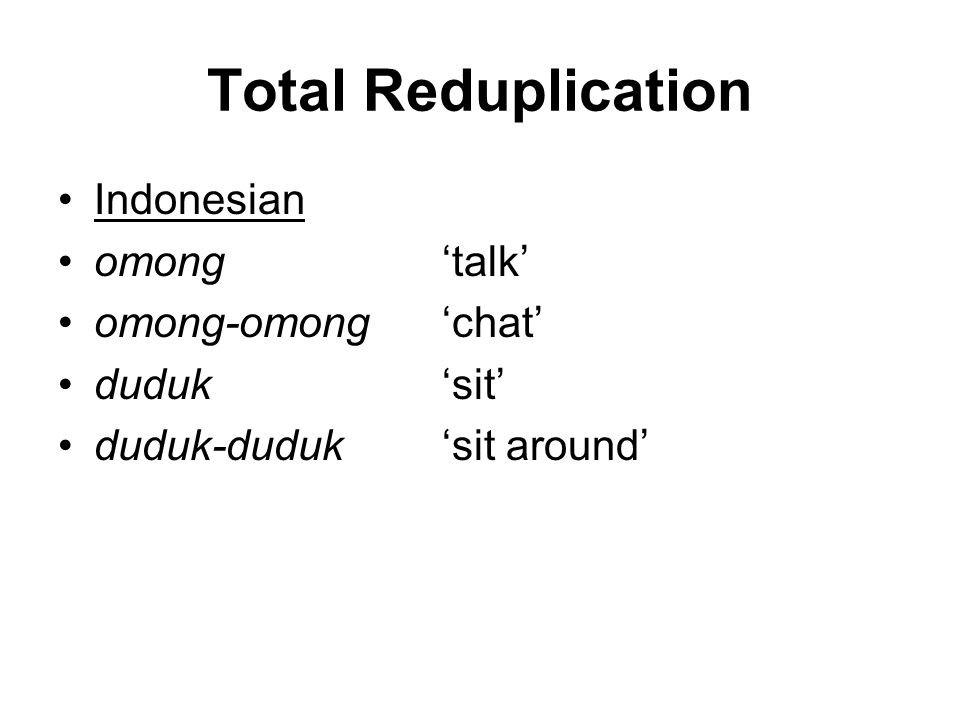 Total Reduplication Indonesian omong 'talk' omong-omong 'chat'