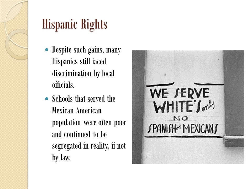 Hispanic Rights Despite such gains, many Hispanics still faced discrimination by local officials.