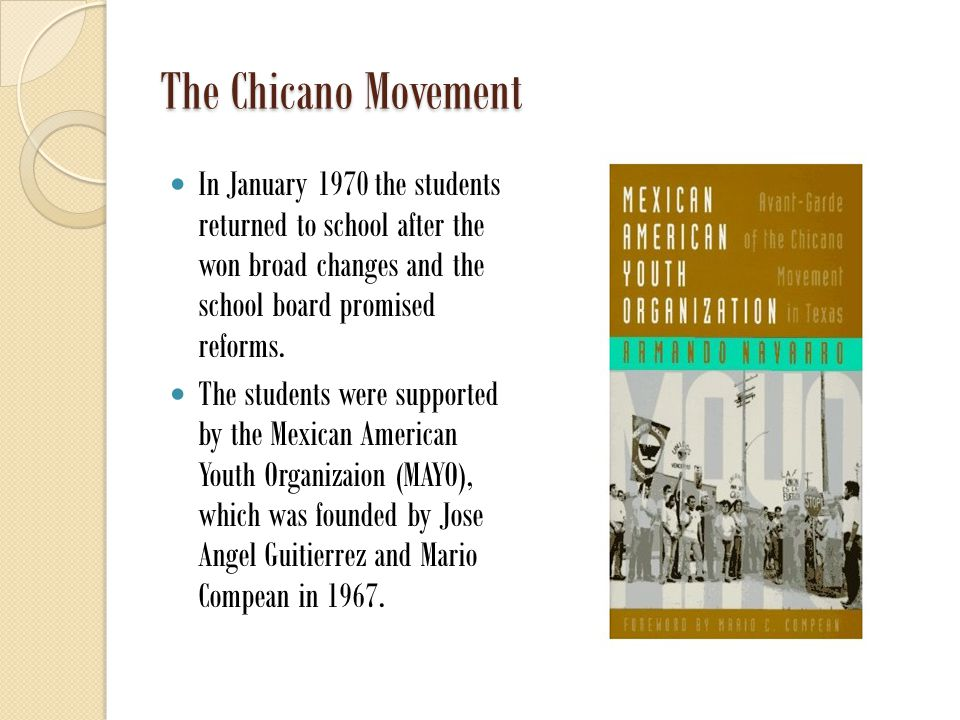 The Chicano Movement In January 1970 the students returned to school after the won broad changes and the school board promised reforms.