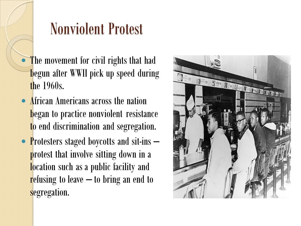 Nonviolent Protest The movement for civil rights that had begun after WWII pick up speed during the 1960s.
