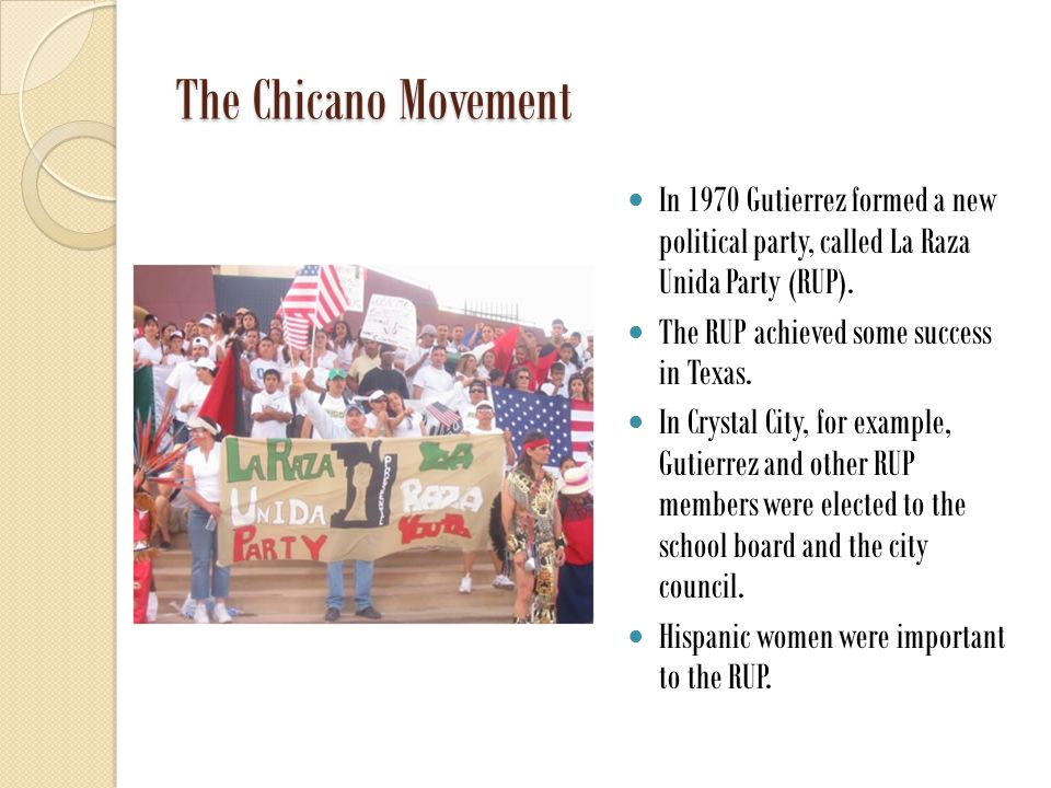 The Chicano Movement In 1970 Gutierrez formed a new political party, called La Raza Unida Party (RUP).
