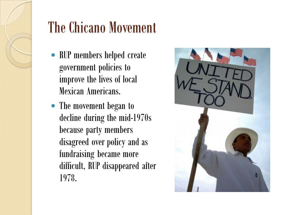 The Chicano Movement RUP members helped create government policies to improve the lives of local Mexican Americans.