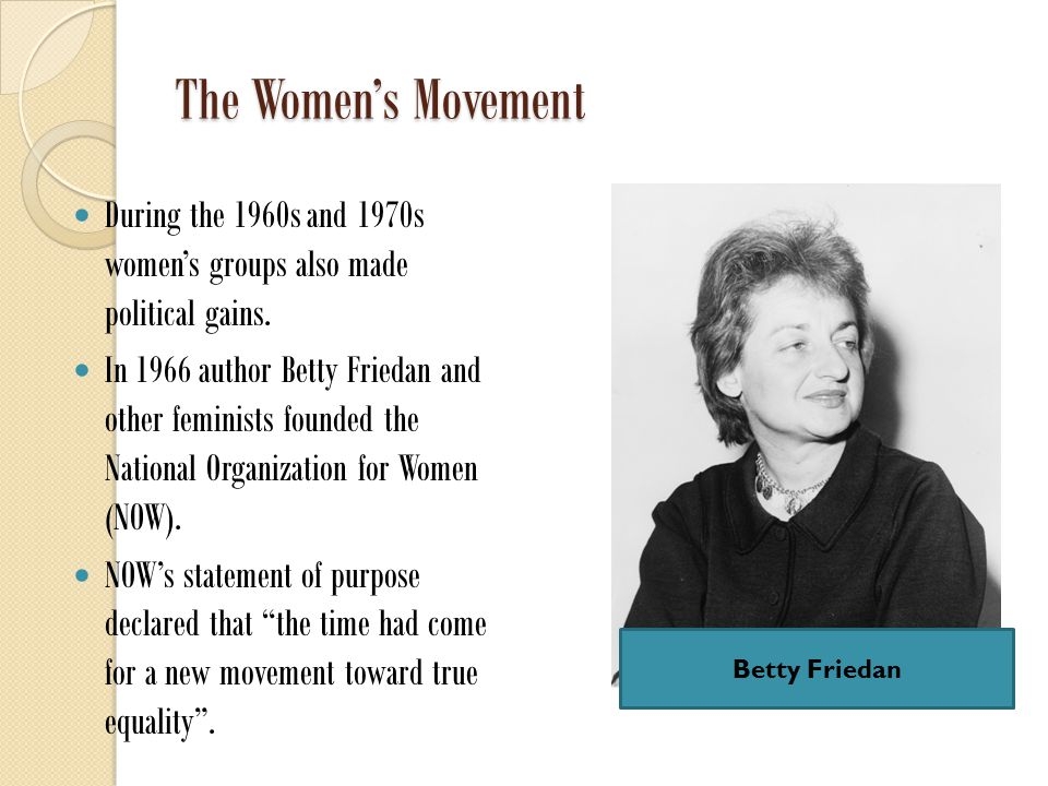 The Women's Movement During the 1960s and 1970s women's groups also made political gains.