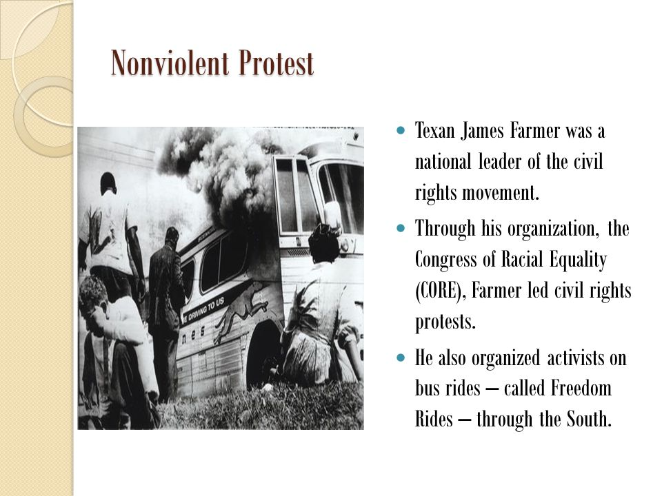 Nonviolent Protest Texan James Farmer was a national leader of the civil rights movement.