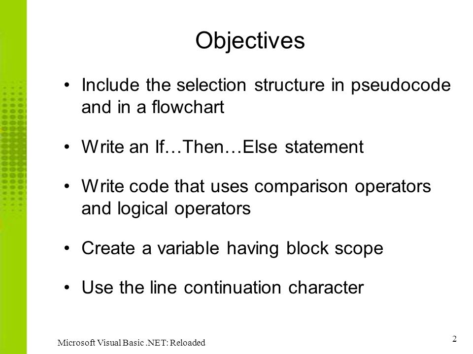Objectives Include the selection structure in pseudocode and in a flowchart. Write an If…Then…Else statement.