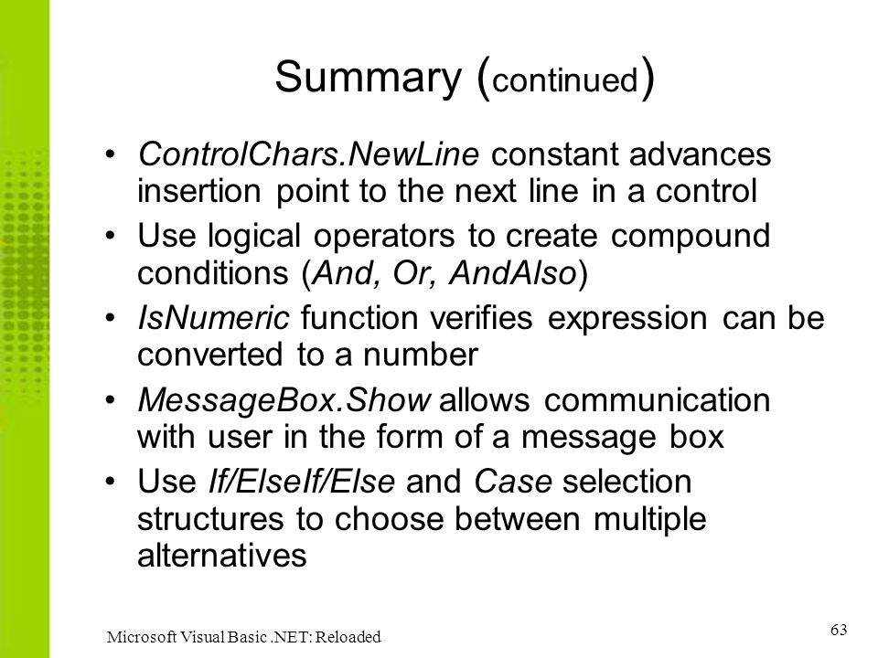 Summary (continued) ControlChars.NewLine constant advances insertion point to the next line in a control.