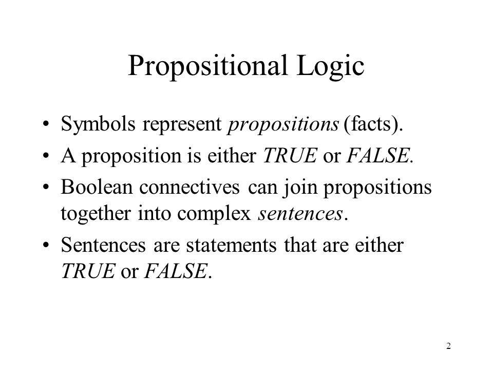 Propositional Logic Symbols represent propositions (facts).