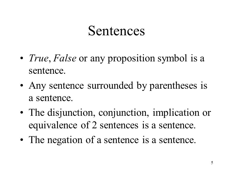 Sentences True, False or any proposition symbol is a sentence.