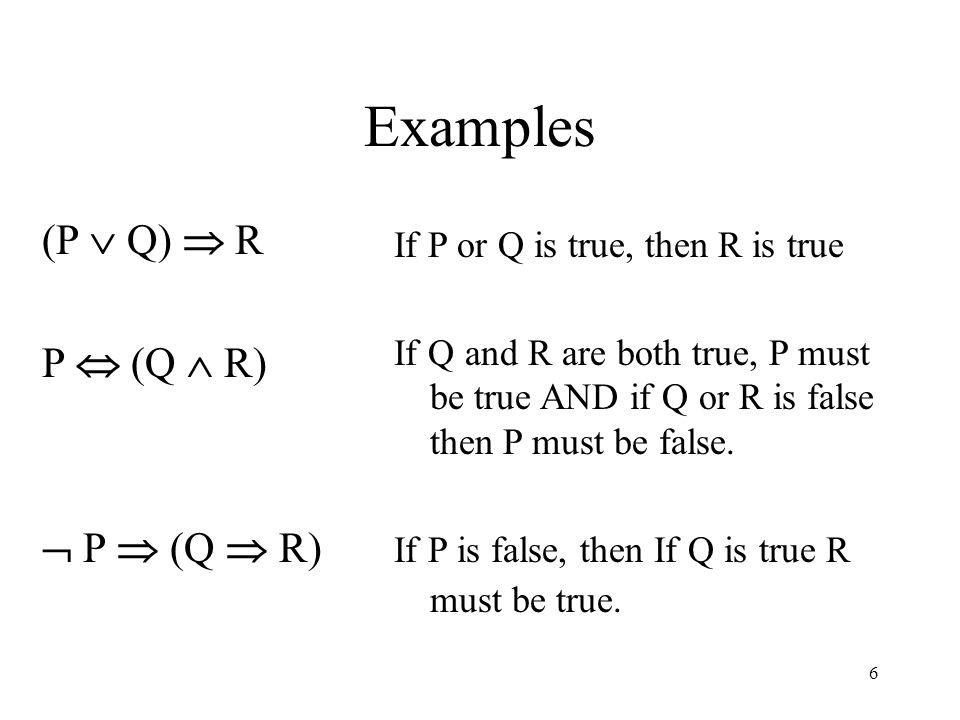 Examples (P  Q)  R P  (Q  R)  P  (Q  R)