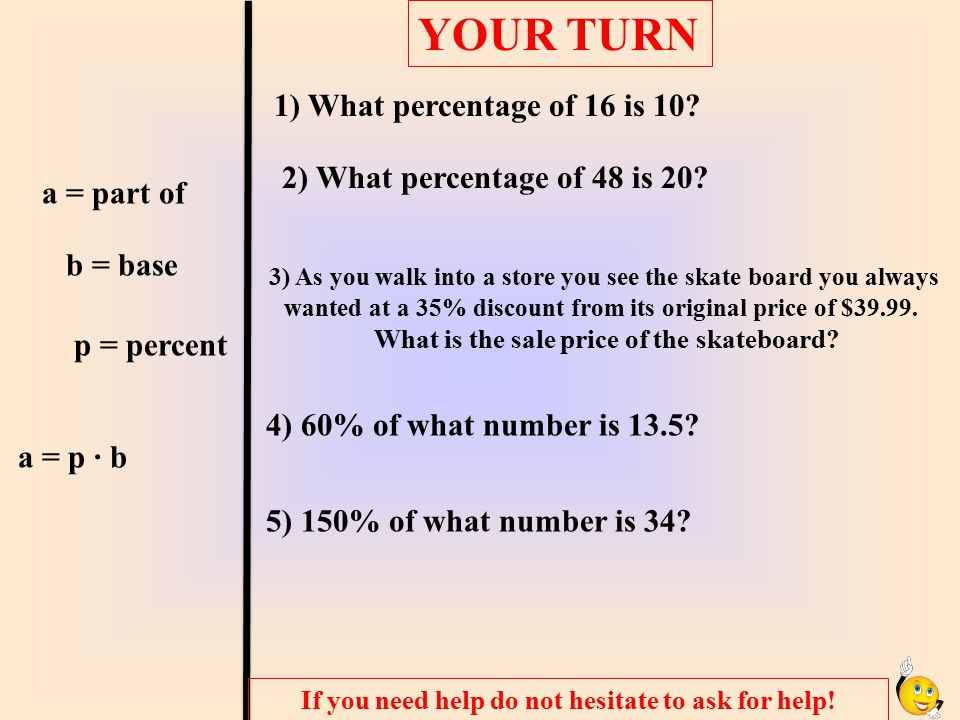 YOUR TURN 1) What percentage of 16 is 10