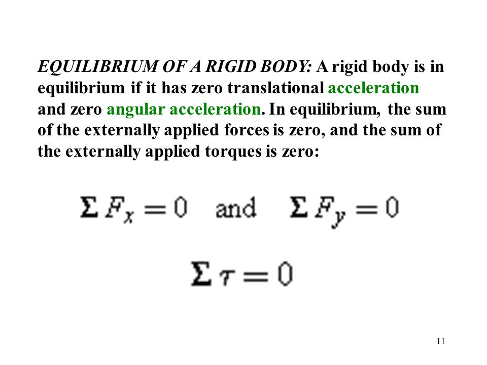 EQUILIBRIUM OF A RIGID BODY: A rigid body is in equilibrium if it has zero translational acceleration and zero angular acceleration.