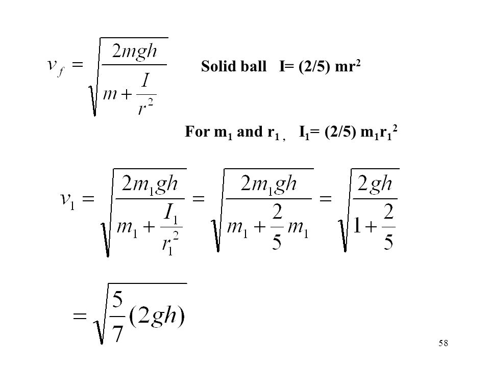 Solid ball I= (2/5) mr2 For m1 and r1 , I1= (2/5) m1r12
