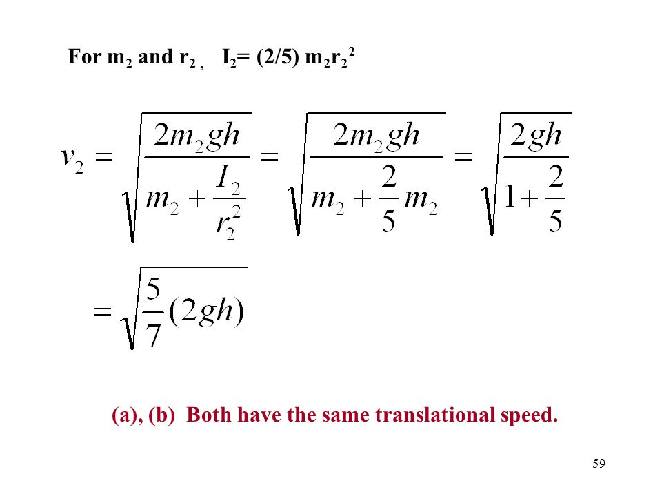 For m2 and r2 , I2= (2/5) m2r22 (a), (b) Both have the same translational speed.