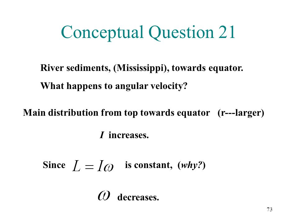 Conceptual Question 21 River sediments, (Mississippi), towards equator. What happens to angular velocity