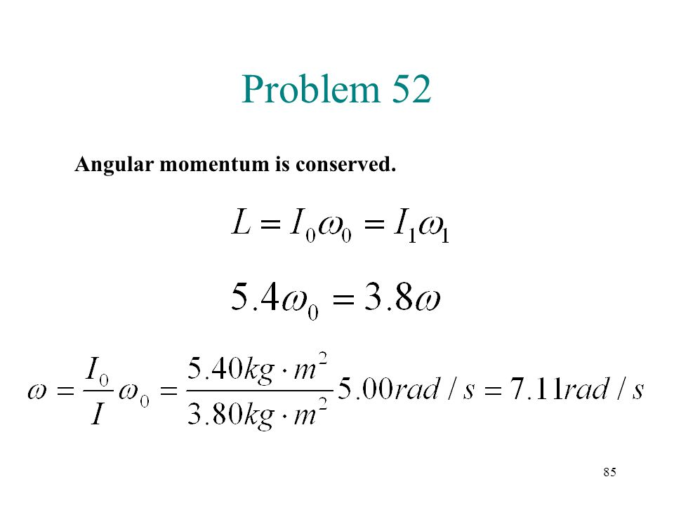 Problem 52 Angular momentum is conserved.