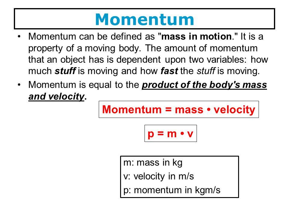 Momentum = mass • velocity