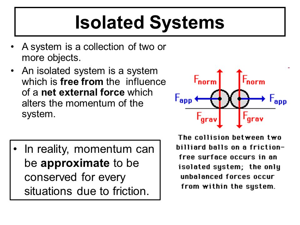 Isolated Systems A system is a collection of two or more objects.