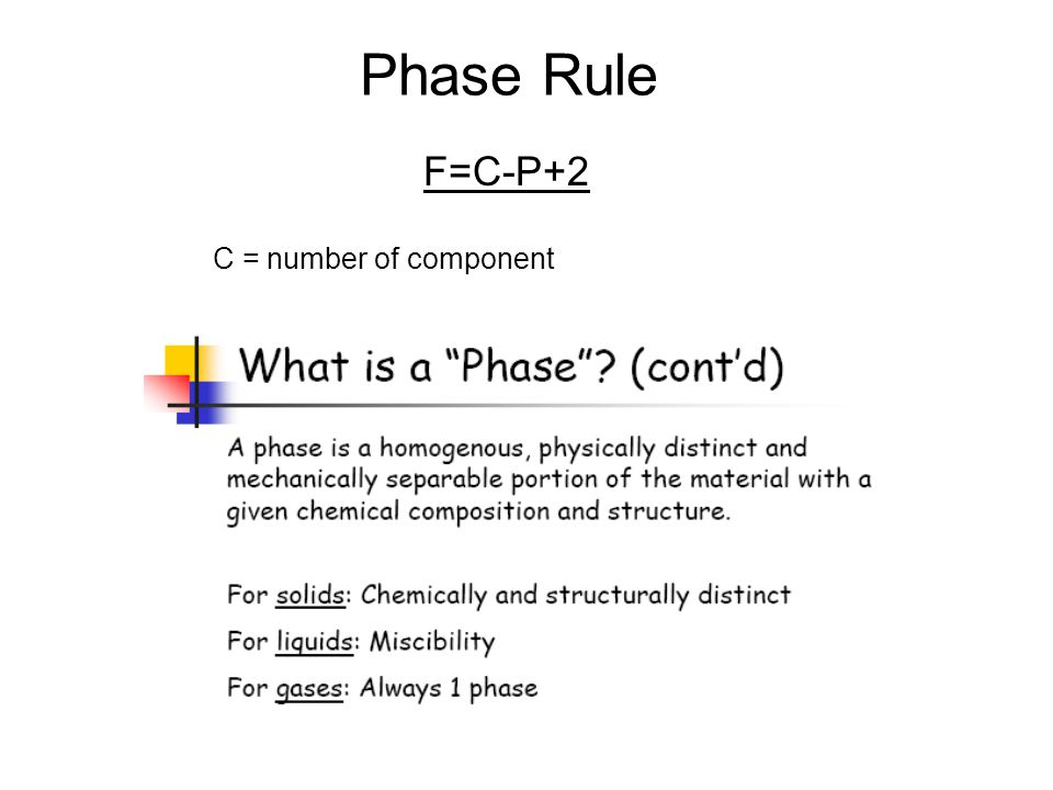 Phase Rule F=C-P+2 C = number of component