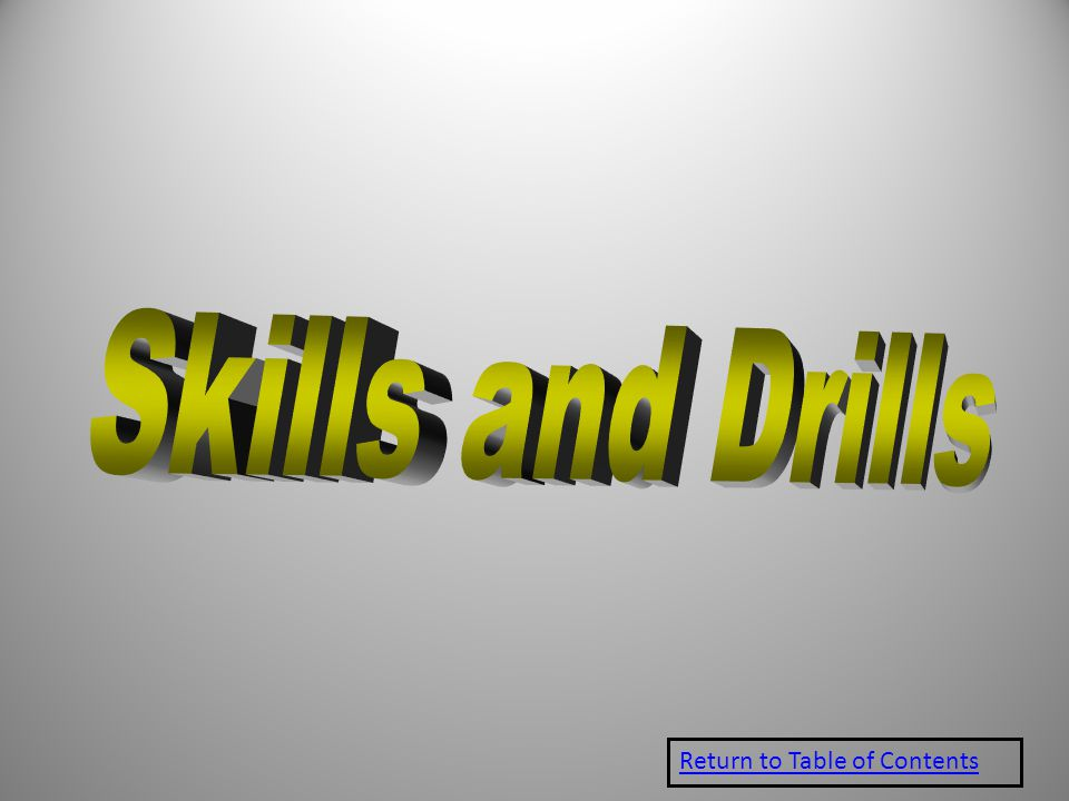 Skills and Drills Return to Table of Contents