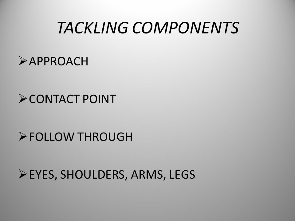 TACKLING COMPONENTS APPROACH CONTACT POINT FOLLOW THROUGH