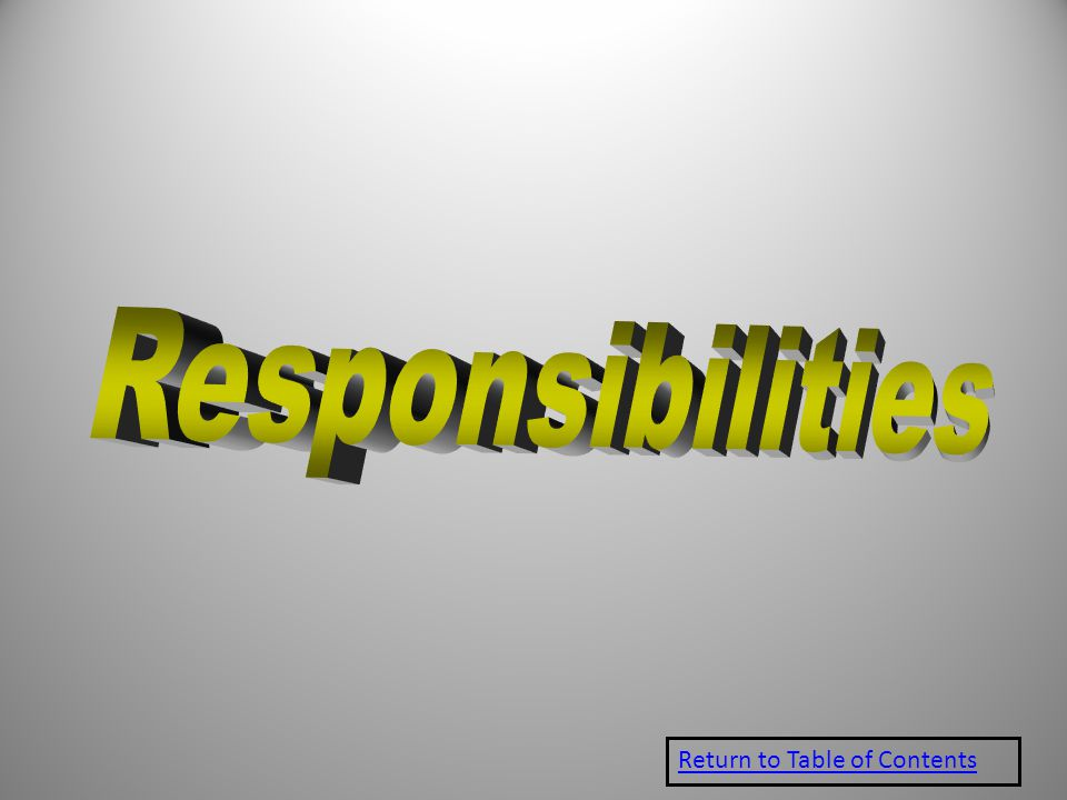 Responsibilities Return to Table of Contents